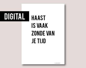 Digital print, Digital download, Printable art, Printable quote, Instant download • Haast is vaak zonde van je tijd