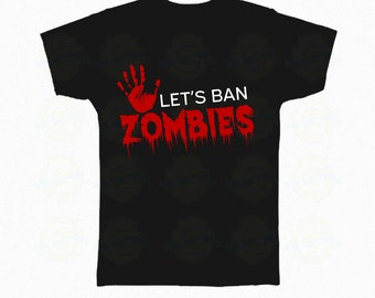 """Zombie T-Shirt Halloween """"Let's ban zombies"""""""