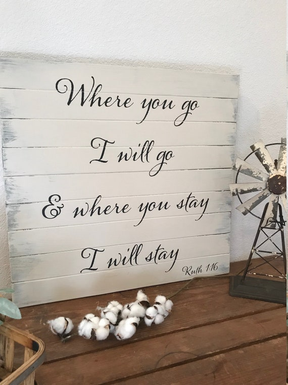 Where you go i will go ruthwall art inspirational quote wall decor christian sign bible verse sign christian decor farmhouse style