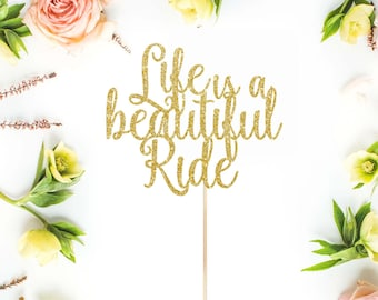 Life is a Beautiful Ride Cake Topper  l  Inspirational Cake Topper l  Beautiful Ride Cake Topper  l  Quote Cake Topper  l Custom Cake Topper