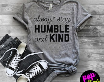Womens Tshirt | Always Stay Humble and Kind Shirt |Printed Tshirts |Faith Shirts |Southern Style |Tim McGraw Shirt |Womens Graphic Tees X181