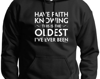 Have Faith Knowing This is The Oldest I've Ever Been Funny Birthday Premium Hoodie Sweatshirt F170 - WBD-645