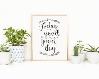 Today is a Good Day Digital Print, Hand Lettered Art Print, Digital File