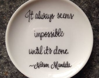 Quote Ring Dish, It always seems impossible until it's done, Porcelain Ring Dish, Trinket Dish