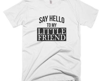 Say hello to my little friend tee