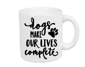 Dogs Make our Lives Complete Dog Lover Mug Coffee Cup Gift Home Decor Jenuine Crafts Custom Colors