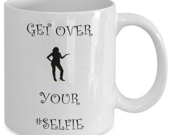 Get over yourself coffee mug