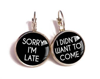 Sorry i'm late, I didn't want to come, funny tumblr, sarcastic quote, hipster earrings, rude inappropriate, punk rock earrings
