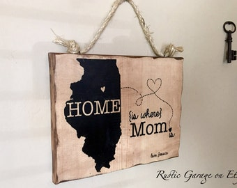 """Handmade Rustic Wood Sign - Illinois """"Home is Where Your Mom Is"""" Custom Made Distressed Sign - Mother's Day - Home is Where the Heart Is -"""