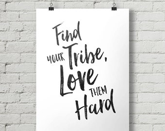 Find Your Tribe, Love Them Hard - Inspirational Quote Typography Poster Printable