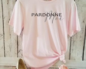 Pardonne Moi t-shirt, Typography t-shirt, French Words, Women t-shirt, Slogan t-shirt, Gift for her,