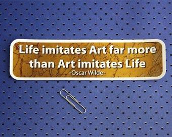 Life imitates Art far more than Art imitates Life Bumper Sticker - Oscar Wilde