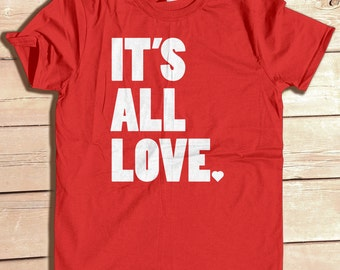 It's All Love Shirt| typography tshirt| graphic tee| Valentines Day Gift| Valentine| Positive Inspiration| Equality|