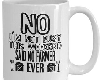 No i'm not busy this weekend, said no farmer ever mug - 11/15oz white coffee cup - farmer coffee mug