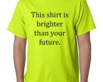 Funny Shirt, Adult Shirt, Funny Adult Tee, Bright Tee, Brighter than your future, Your Future Tee, Humor shirt, Humor Tee, Adult Humor