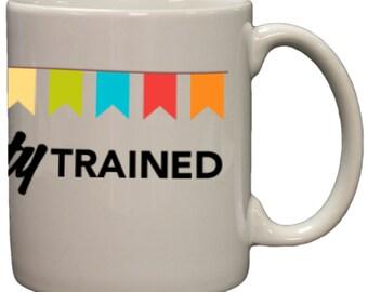I'm Party Trained Funny Wrap Around 11oz Coffee Mug