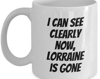Funny Coffee Mug - Mistaken or Misheard Lyrics - Johnny Nash Parody - Lorraine Is Gone - 70s Pop Music Fans Gift