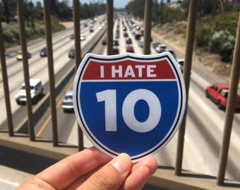 I Hate I-10 Vinyl Car Bumper Sticker - Texas Sticker - Houston Sticker - Arizona Sticker - California Sticker - Funny Sticker - Car Decal