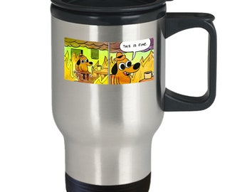 This is fine travel mug 16oz - this is fine meme coffee mug - funny sarcastic meme mug - this is fine burning house mug cup gift shirt merch