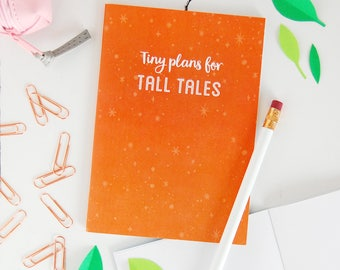 Tiny Plans For Tall Tales Notebook – Blank Journal - Children's Notebook - Story Writing Book - A6 Pocket Book – Doodle Jotter