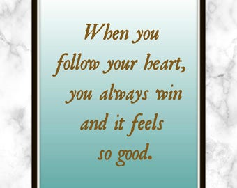 When you follow your heart, you always win and it feels so good. - Nelly Furtado - Quote - Print - Follow your heart - you always win