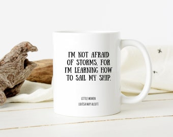 Little Women Motivational Mug Coffee Cup, Book Quote Mug with Louisa May Alcott I'm Not Afraid of Storms, Literature Mug Gift for Her