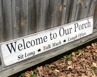 "Handmade, Wood, Long Sign.#S-801 ""Welcome to Our Porch..Sit Long Talk Much Laugh Often"". Great for any porch, patio, deck . Antiqued, 44""."