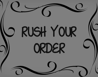 RUSH YOUR ORDER********