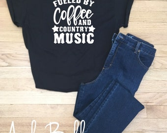 Fueled By Coffee and Country Music Tee Shirt, Southern Girl, Farm, Ranch, Cowboy Boots