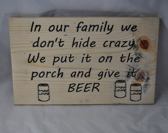We don't hide crazy we put it on the porch and give it beer- Funny beer Sign- Welcome Sign- Funny gift idea- House warming Gift- porch sign