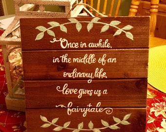 Once in a while in the middle of an ordinary life love gives us a fairytale, Hand Painted Wood Sign, Custom Sign, wall hanging