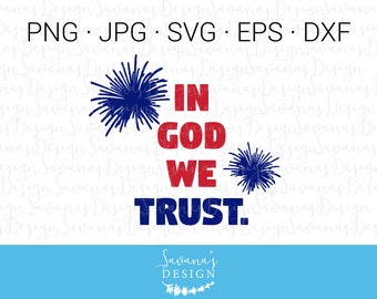 In God We Trust SVG, Firework SVG, 4th of July SVG Files, July 4 Svg, Fourth of July Svg, July 4th Svg, Independence Day Svg, July Fourth