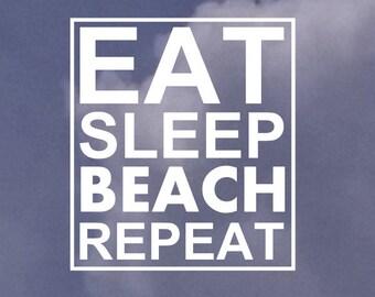 Inspirational Quote - Eat Sleep Beach Repeat Vinyl Decal - Laptop Sticker - Car Decal - Macbook Decal - Wall Art - Custom - Handmade