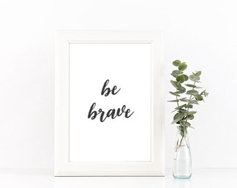 Be brave,Be brave print,be brave printable,quote,nursery decor,kids room, babys room, minimalist art,typography,quote,decoration, typography