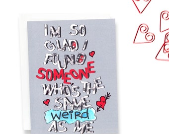 Funny Valentines Card - Funny Card - Valentines Card - I'm so glad I found someone as weird as me
