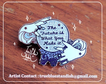 The Future is What You Make It Hard Enamel Pin