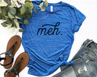 Meh, Sarcastic Tee Shirt