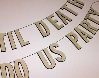 Til Death Do Us Party Banner - Bachlorette party decor, wedding banner decor, party decor