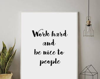 Work Hard and Be Nice To People, Inspirational Print, Work Hard Be Nice, Work Hard and Be Nice, Office Prints, Office Wall Art, Office Print