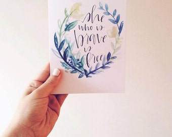 She who is brave is free - PRINT