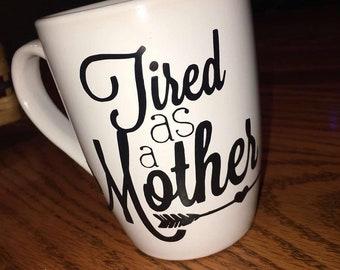 Tired As A Mother Coffee/Tea Mug