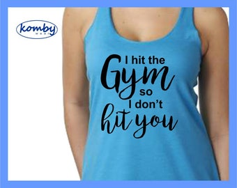 I hit the Gym so I don't Hit you. Racerback Workout Tank Top. Gym shirt. Exercise tshirt