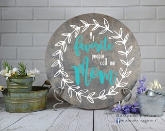 My Favorite People Call Me Mom Wreath Round Wood Sign 12""