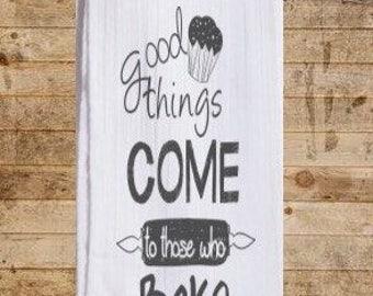 Good things cone to those who bake / flour sack tea towel / kitchen towel / baking towel