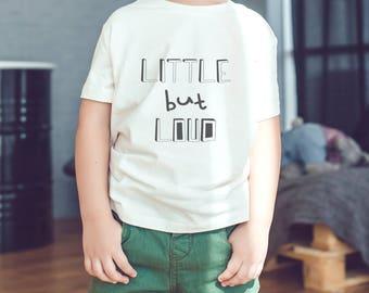 Little But Loud - Funny Kid's Tshirt, Gender Neutral, Kids Graphic Shirt, Toddler T-Shirt, Girls Boys Birthday Gift, Black and White, Cute