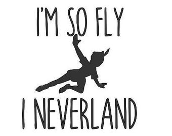 I'm so fly I neverland decal / Peter Pan decal / Disney decal