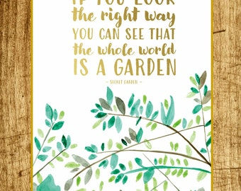 if you look the right way, you can see that the whole world is a garden - the secret garden