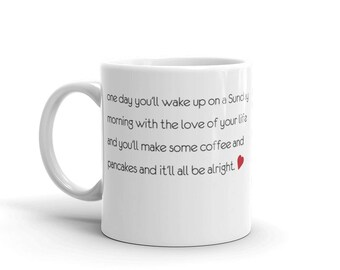 One day you'll wake up with the love of your life... romantic message Valentine's gift Mug