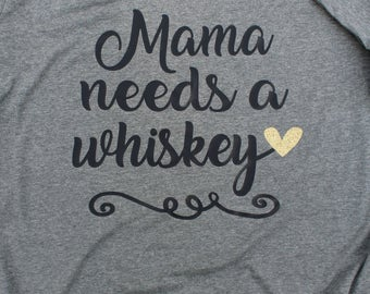 Mama Needs a Whiskey Shirt // Mama Needs A Beer Shirt // Momlife // Funny Mom Shirt // Funny tee // Mom Drinking Shirt // Funny Parent Shirt