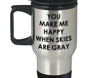 You make me happy when skies are gray Travel Mug - Insulated Tumbler - Novelty Birthday Gift Idea
